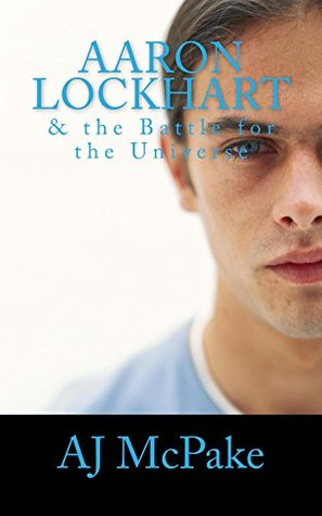 Aaron Lockhart: & the Battle for the Universe  by  A.J. McPake