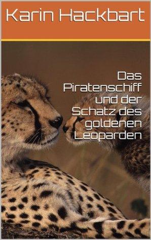 Das Piratenschiff und der Schatz des goldenen Leoparden (Kapitän Tugor und seine Abenteuer 1) Karin Hackbart