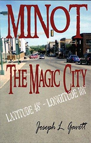 Minot - The Magic City: Latitude 48º - Longitude 101º Joseph Gavett