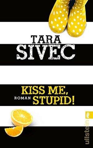 Kiss Me, Stupid!  by  Tara Sivec