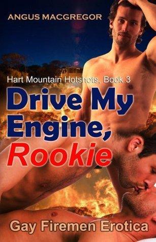 Drive My Engine, Rookie: Gay Firemen Erotica Angus MacGregor