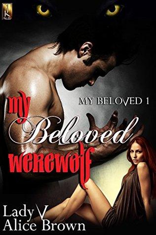 My Beloved Werewolf  by  Lady V.