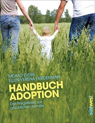 Handbuch Adoption: Der Wegweiser zur glücklichen Familie  by  Momo Evers
