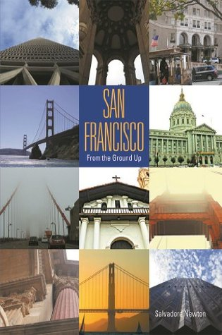 San Francisco: From The Ground Up  by  Salvadore Newton