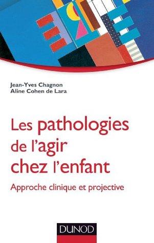 Les pathologies de lagir chez lenfant : Approche clinique et projective  by  Jean-Yves Chagnon