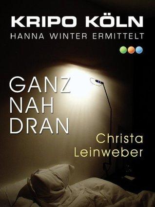 Ganz nah dran: Romantischer Krimi (Kripo Köln 1)  by  Christa Leinweber