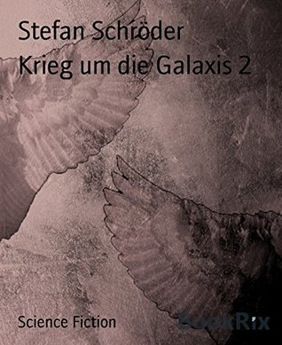 Krieg um die Galaxis 2  by  Stefan Schröder