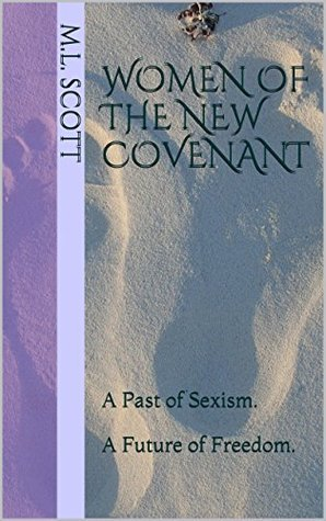Women of the New Covenant: A Past of Sexism. A Future of Freedom. M.L. Scott