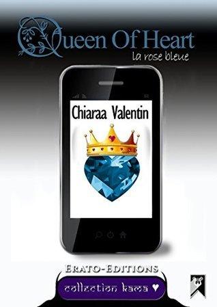 Queen of Heart: La Rose bleue Chiaraa Valentin