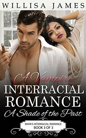A Vampire Interracial Romance - A Shade of the Past (Mayas Interracial Romance Book 3)  by  Willisa James
