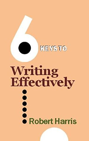 6 Keys to Writing Effectively (The 6 Keys series)  by  Robert Harris