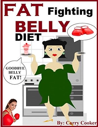 Fat Fighting Belly Diet: GOOD BYE BELLY FAT! (1)  by  Carry Cooker