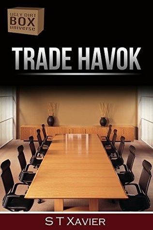 Trade Havok (Ugly Dirt Box Universe #3) S.T. Xavier