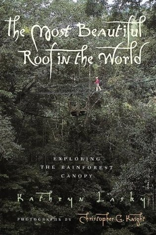 The Most Beautiful Roof in the World: Exploring the Rainforest Canopy  by  Kathryn Lasky