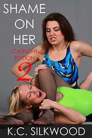 Shame On Her Catfight Edition 2  by  K.C. Silkwood