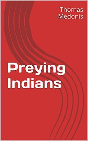 Preying Indians Thomas Medonis