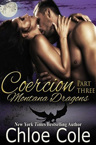Coercion Part 3 (Montana Dragons, #3)  by  Chloe Cole