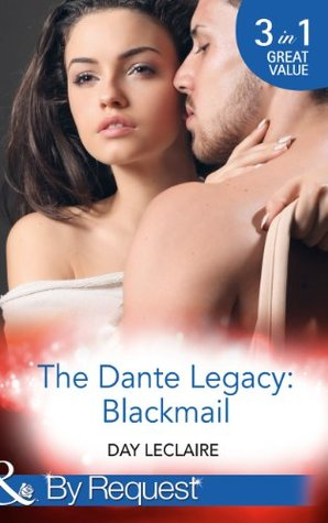 The Dante Legacy: Blackmail (Mills & Boon By Request) (The Dante Legacy - Book 1): Dantes Blackmailed Bride / Dantes Stolen Wife / Dantes Wedding Deception Day Leclaire