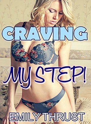 CRAVING MY STEP!  by  Emily Thrust