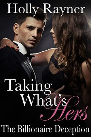 Taking Whats Hers: The Billionaire Deception (Stolen, #1)  by  Holly Rayner