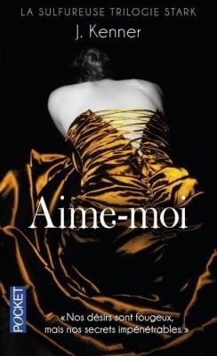 Aime-moi (Stark Trilogie, #3)  by  J. Kenner