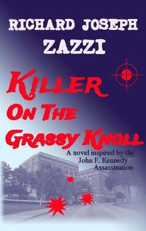 Killer on the Grassy Knoll  by  Richard Joseph Zazzi