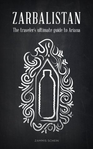 ZARBALISTAN - The Travelers Ultimate Guide to Ariana Zammis Schein