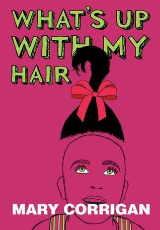 Whats Up with My Hair?  by  Mary Corrigan