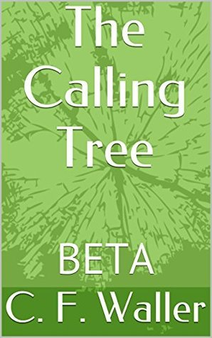 The Calling Tree: BETA  by  C.F. Waller