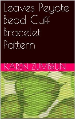 Leaves Peyote Bead Cuff Bracelet Pattern Karen Zumbrun