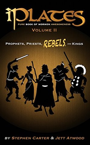 iPlates Volume 2: Prophets, Priests, Rebels, and Kings: Book of Mormon Comics  by  Stephen Carter