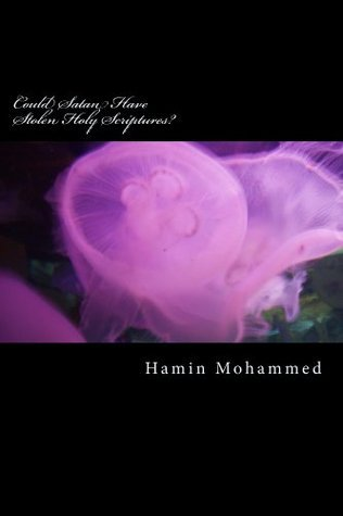 Could Satan Have Stolen Holy Scripture?  by  Hamin M Mohammed
