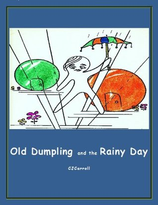Old Dumpling and the Rainy Day (Imagine That! Book 1) C.J. Carroll