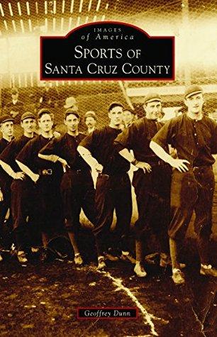 Sports of Santa Cruz County Geoffrey Dunn