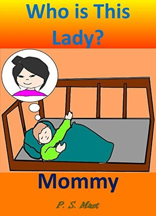 Who is This Lady? Mommy  by  P. S. Mast