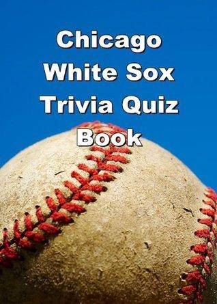 Chicago White Sox Trivia Quiz Book  by  Ryan James