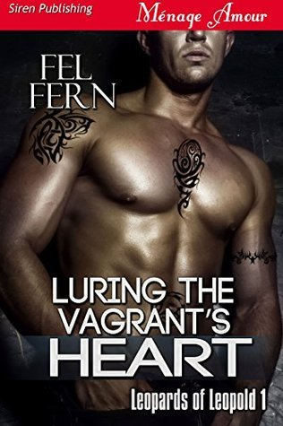 Luring the Vagrants Heart (Leopards of Leopold, #1)  by  Fel Fern