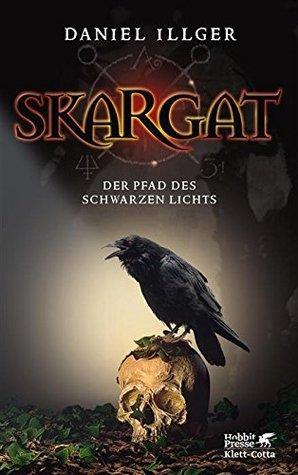 Skargat: Der Pfad des schwarzen Lichts Daniel Illger