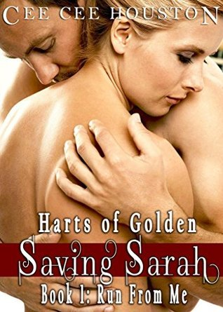 SAVING SARAH: RUN FROM ME (HARTS of GOLDEN Book 1)  by  Cee Cee Houston