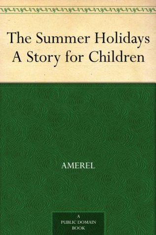 The Summer Holidays A Story for Children  by  Amerel