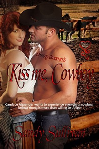 Kiss Me, Cowboy (Cowboy Dreamin Series Book 6) Sandy Sullivan