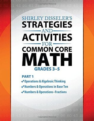 Shirley Disselers Strategies and Activities for Common Core Math Part 1  by  Shirley Disseler