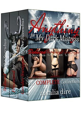 Anything for My Dark Mistress: The COMPLETE Collection (Paranormal Gender Swap)  by  Natalia Dire