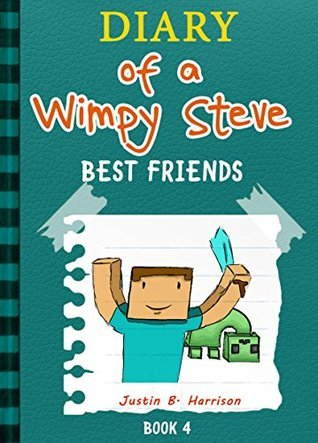 Diary Of A Wimpy Steve: Best Friends (Book 4) (Diary of a Wimpy Collection) Justin B. Harrison