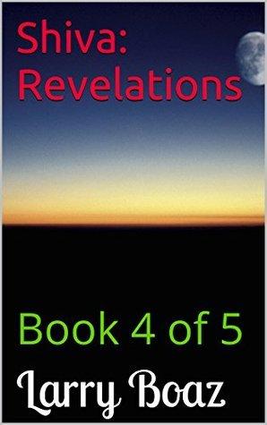 Shiva: Revelations: Book 4 of 5  by  Larry Boaz