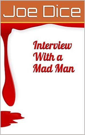 Interview With a Mad Man Joe Dice