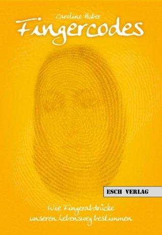 Fingercodes - Wie Fingerabdrücke unseren Lebensweg bestimmen  by  Caroline Huber