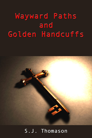 Wayward Paths and Golden Handcuffs  by  S.J. Thomason
