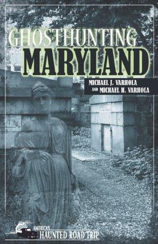 Ghosthunting Maryland Michael J. Varhola