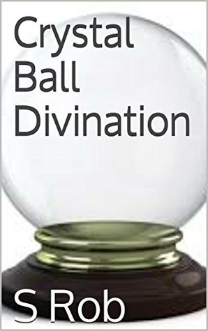 Crystal Ball Divination  by  S Rob